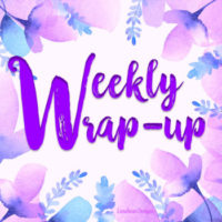 Weekly Wrap Up #107