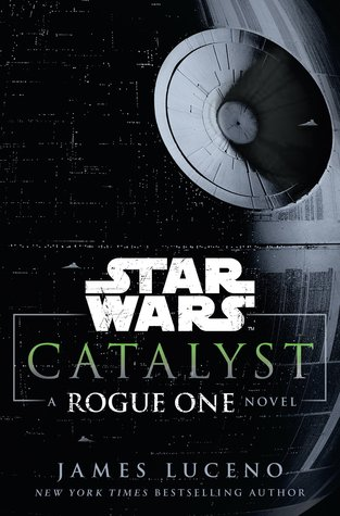 Star Wars: Catalyst (A Rogue One Novel) by James Luceno