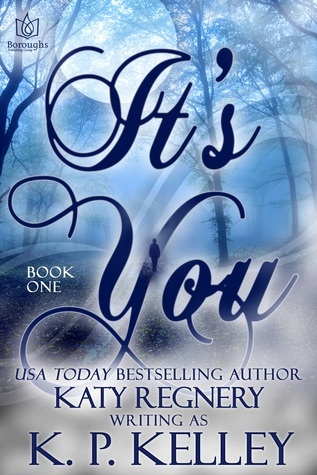 It's You (Book 1) by Katy Regnery, K.P. Kelley