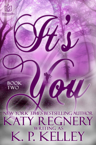 It's You (Book 2) by Katy Regnery, K.P. Kelley