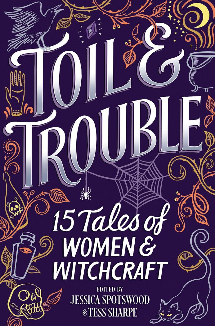 Toil & Trouble: 15 Tales of Women & Witchcraft by Jessica Spotswood, Tess Sharpe